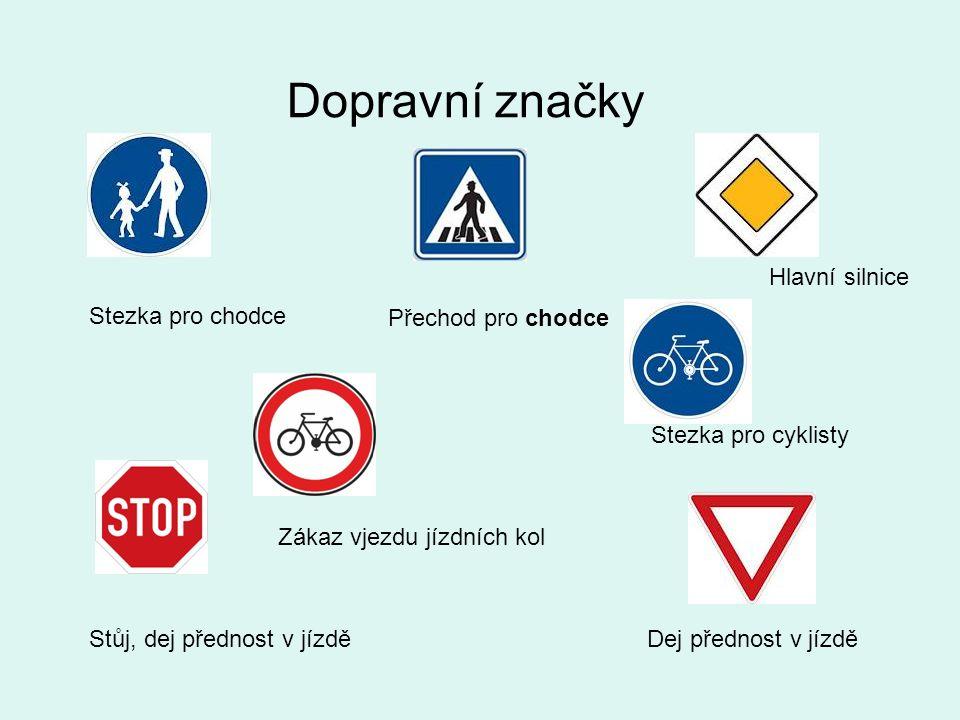 Dopravní značky Přechod pro chodce Hlavní silnice Dej přednost v jízdě Stezka pro chodce Stůj, dej přednost v jízdě Zákaz vjezdu jízdních kol Stezka pro cyklisty