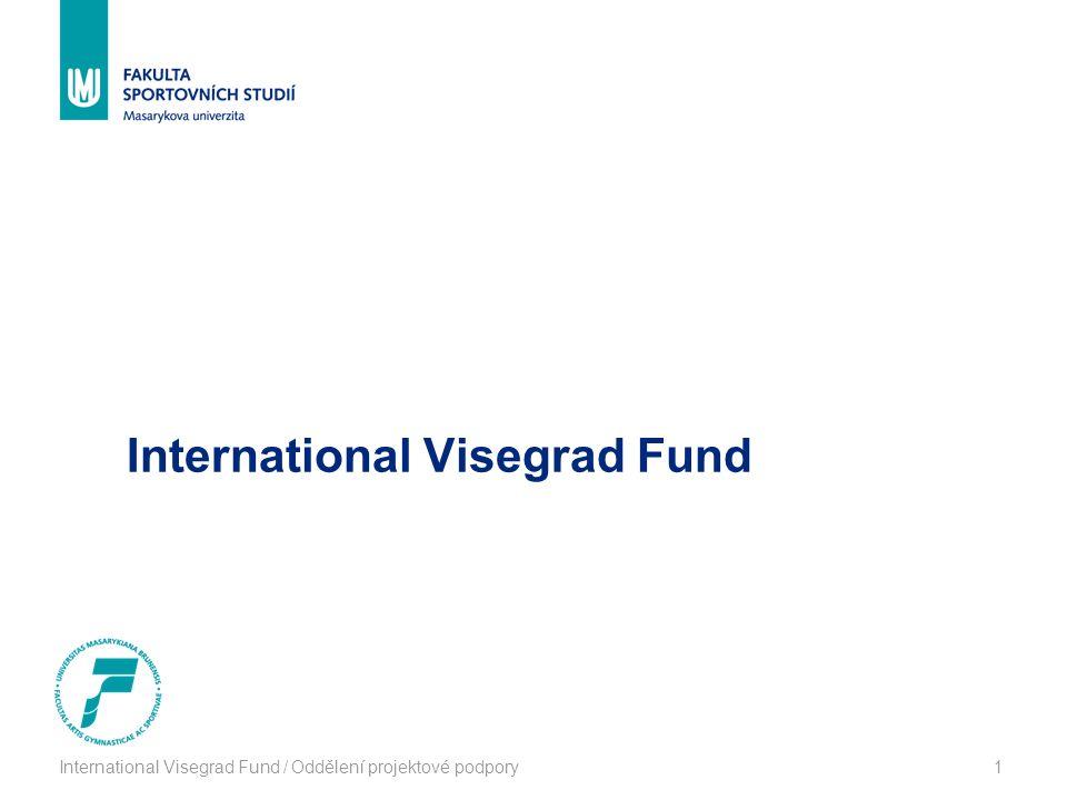 International Visegrad Fund / Oddělení projektové podpory1 International Visegrad Fund