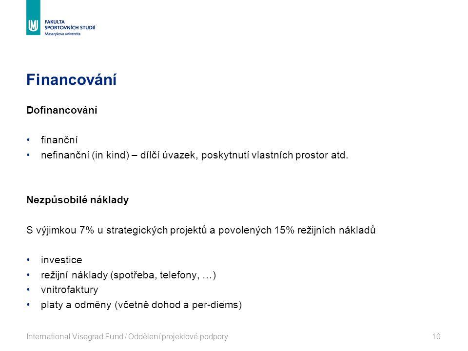 Financování International Visegrad Fund / Oddělení projektové podpory10 Dofinancování finanční nefinanční (in kind) – dílčí úvazek, poskytnutí vlastní