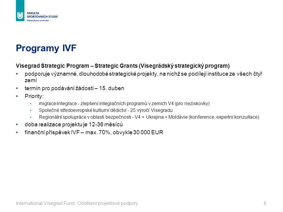 Programy IVF International Visegrad Fund / Oddělení projektové podpory6 Visegrad Strategic Program – Strategic Grants (Visegrádský strategický program) podporuje významné, dlouhodobé strategické projekty, na nichž se podílejí instituce ze všech čtyř zemí termín pro podávání žádostí – 15.
