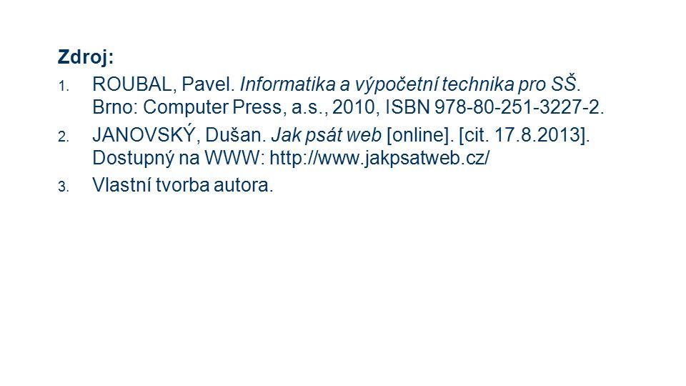 Zdroj: 1. ROUBAL, Pavel. Informatika a výpočetní technika pro SŠ.