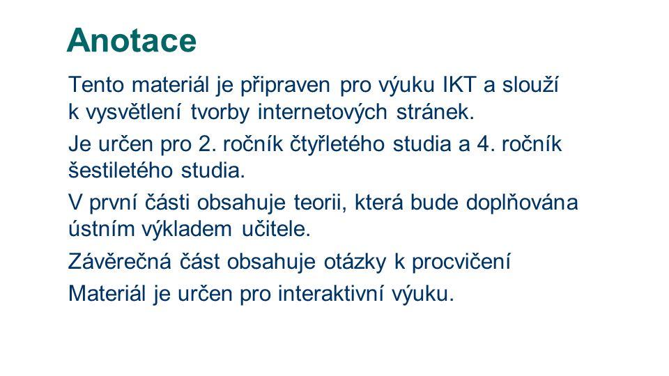 Anotace Tento materiál je připraven pro výuku IKT a slouží k vysvětlení tvorby internetových stránek.