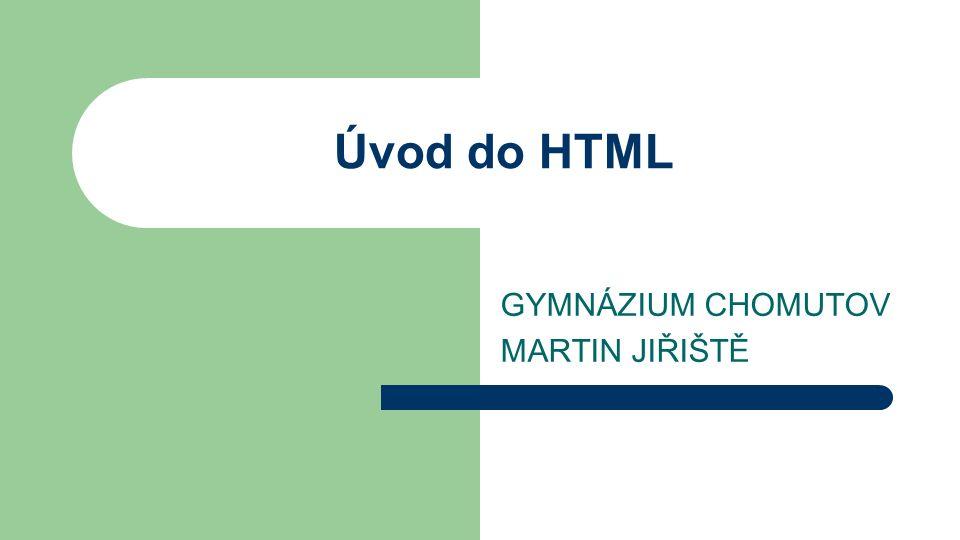 Úvod do HTML GYMNÁZIUM CHOMUTOV MARTIN JIŘIŠTĚ