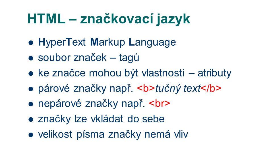 HTML – značkovací jazyk HyperText Markup Language soubor značek – tagů ke značce mohou být vlastnosti – atributy párové značky např.