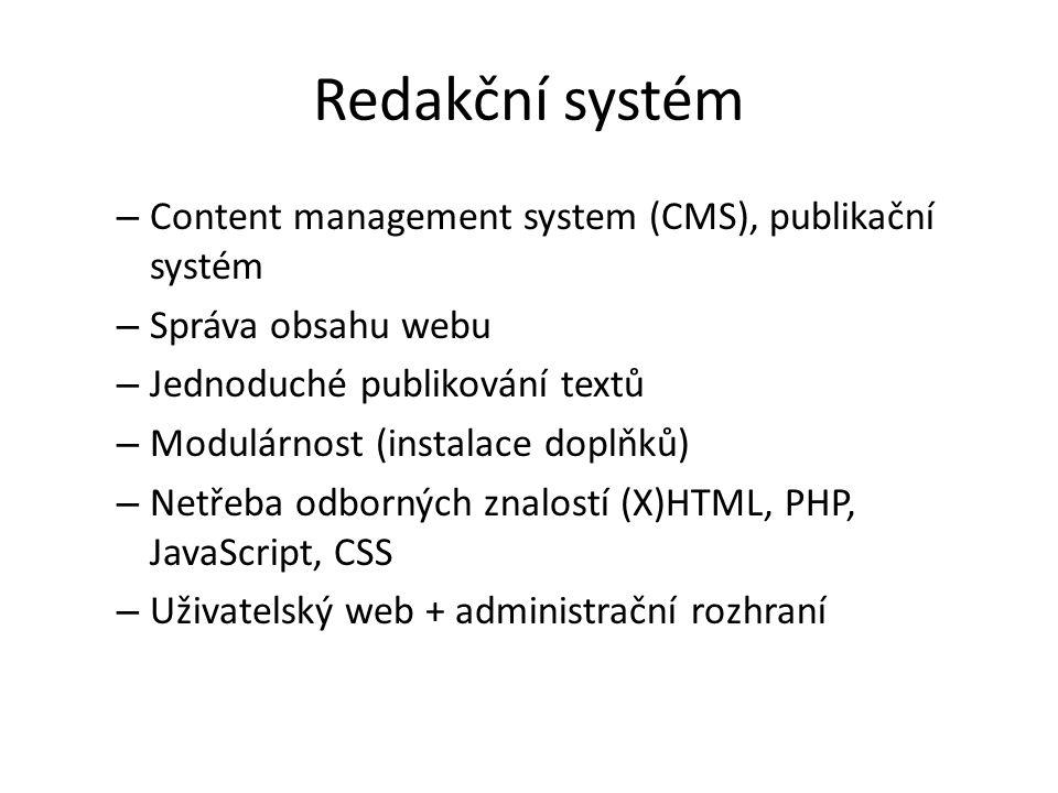 Redakční systém – Content management system (CMS), publikační systém – Správa obsahu webu – Jednoduché publikování textů – Modulárnost (instalace doplňků) – Netřeba odborných znalostí (X)HTML, PHP, JavaScript, CSS – Uživatelský web + administrační rozhraní