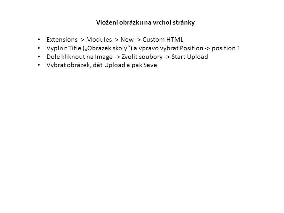 """Vložení obrázku na vrchol stránky Extensions -> Modules -> New -> Custom HTML Vyplnit Title (""""Obrazek skoly ) a vpravo vybrat Position -> position 1 Dole kliknout na Image -> Zvolit soubory -> Start Upload Vybrat obrázek, dát Upload a pak Save"""