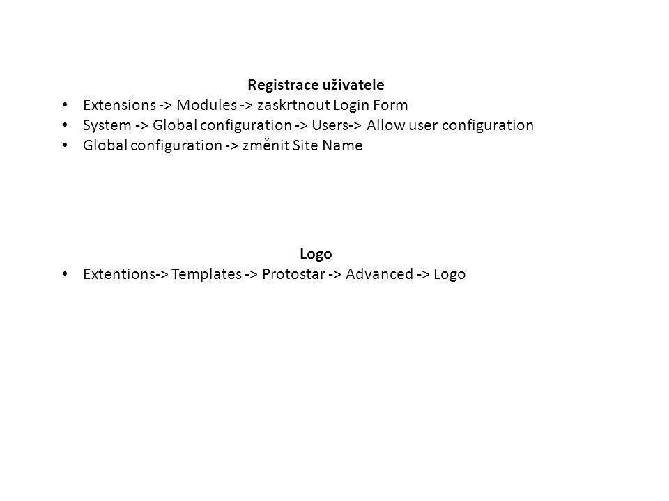 Logo Extentions-> Templates -> Protostar -> Advanced -> Logo Registrace uživatele Extensions -> Modules -> zaskrtnout Login Form System -> Global configuration -> Users-> Allow user configuration Global configuration -> změnit Site Name