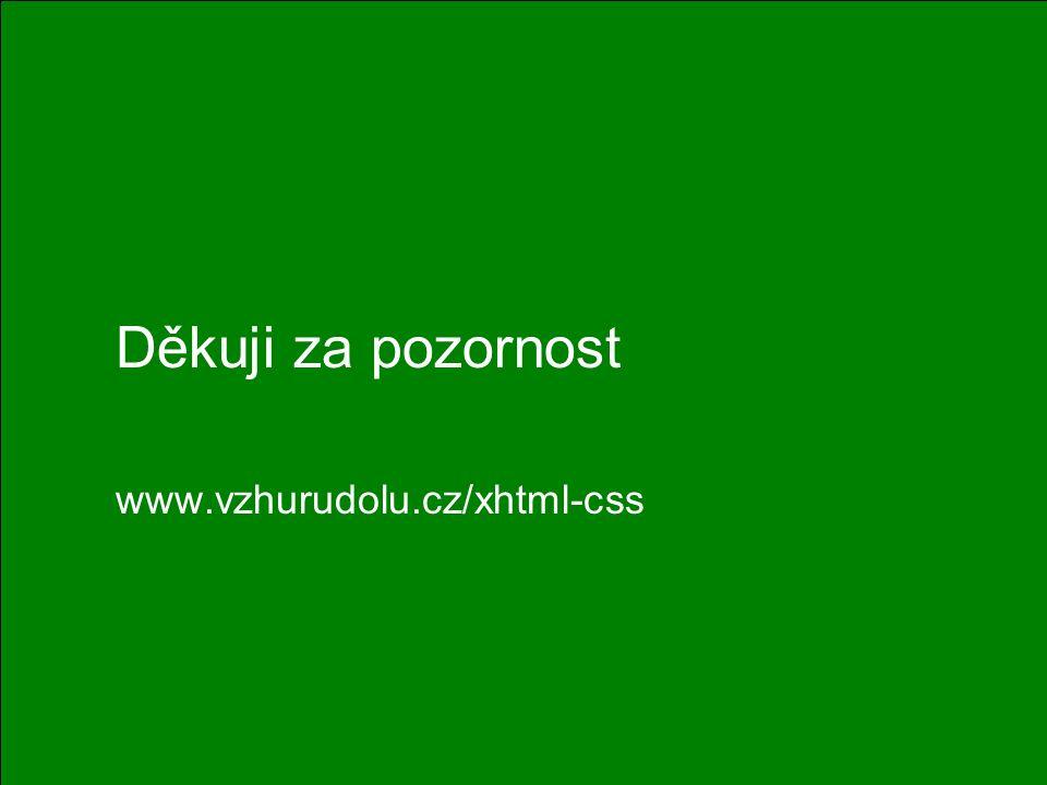21 Děkuji za pozornost www.vzhurudolu.cz/xhtml-css