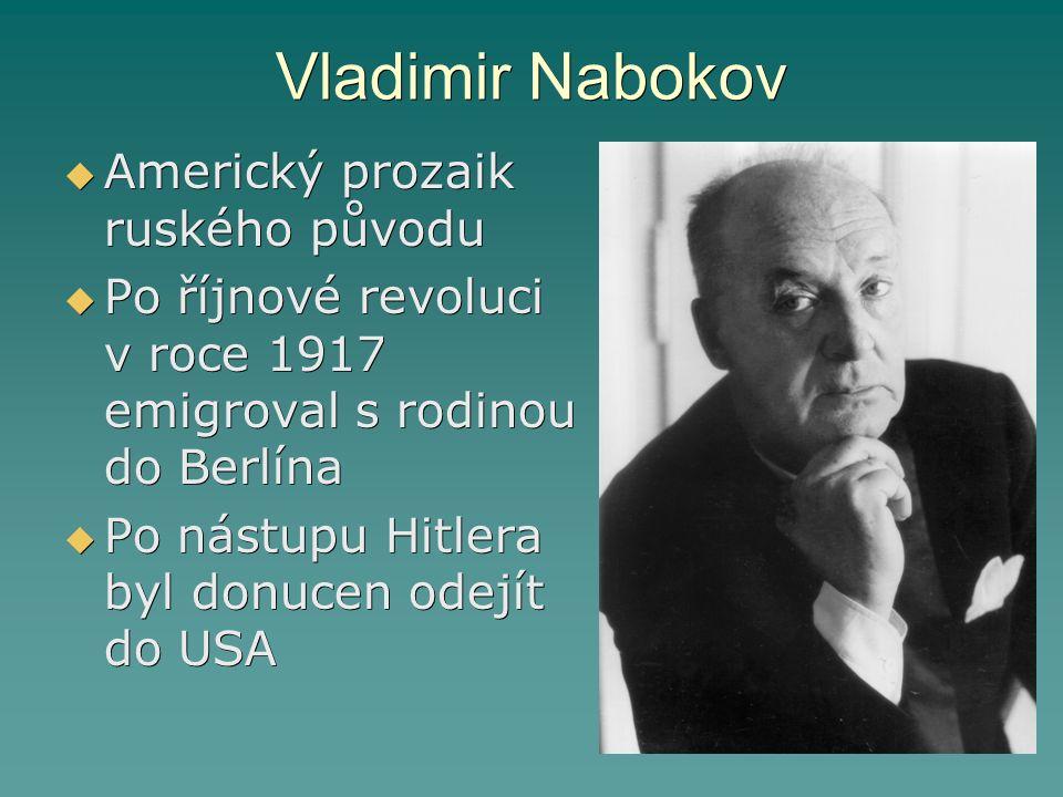 Vladimir Nabokov  Americký prozaik ruského původu  Po říjnové revoluci v roce 1917 emigroval s rodinou do Berlína  Po nástupu Hitlera byl donucen o
