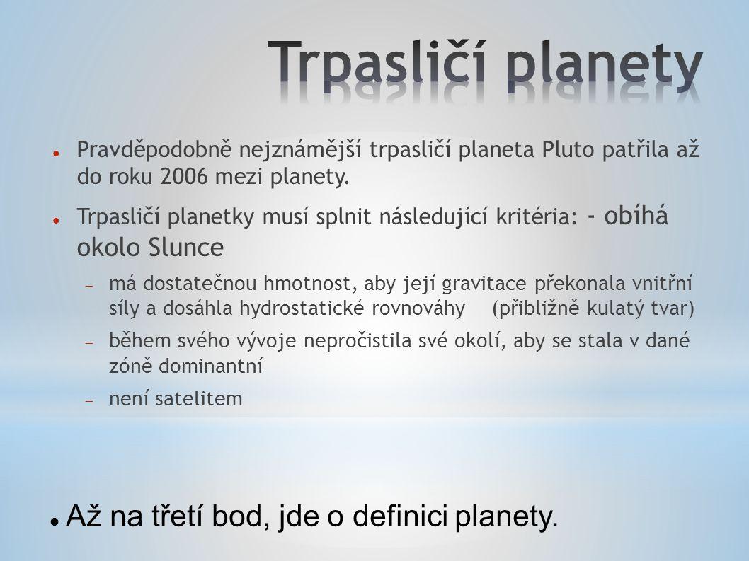 Pravděpodobně nejznámější trpasličí planeta Pluto patřila až do roku 2006 mezi planety. Trpasličí planetky musí splnit následující kritéria: - obíhá o