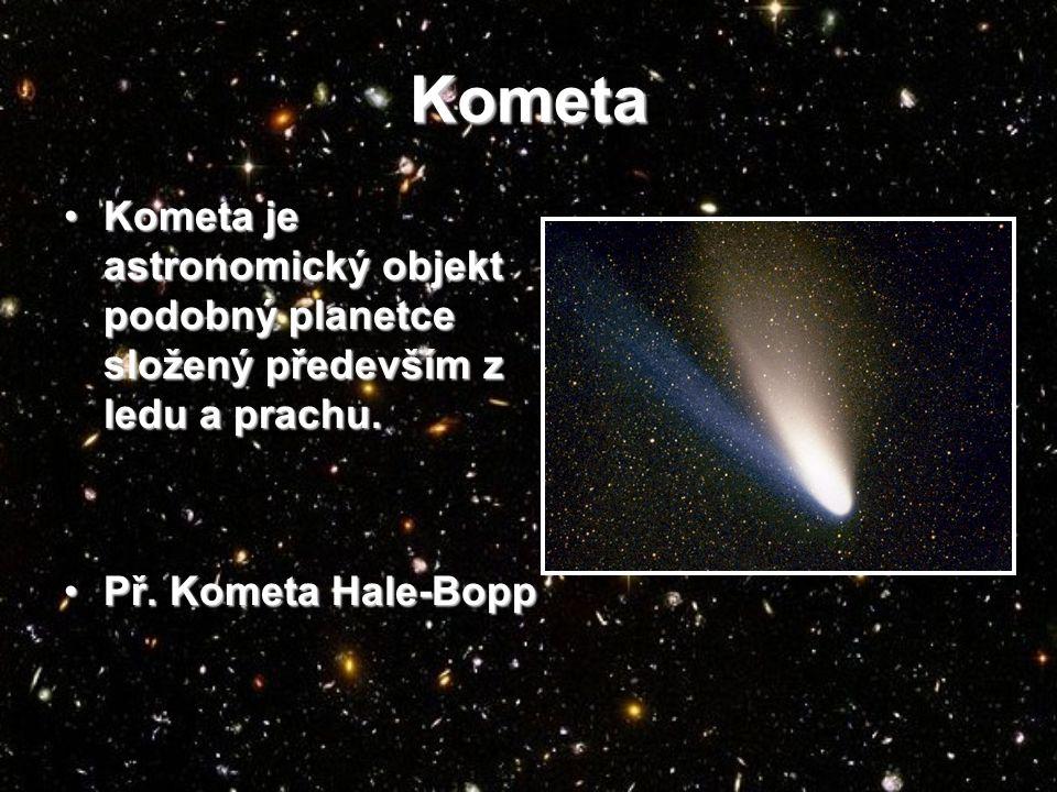 Kometa Kometa je astronomický objekt podobný planetce složený především z ledu a prachu.Kometa je astronomický objekt podobný planetce složený především z ledu a prachu.