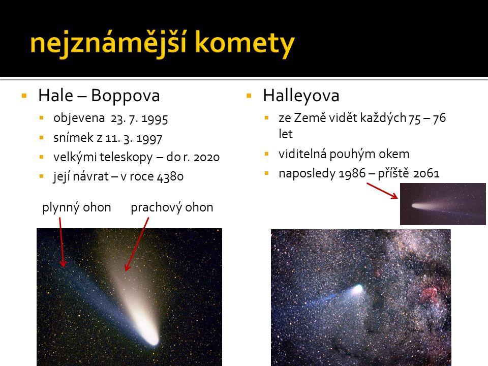  Hale – Boppova  objevena 23. 7. 1995  snímek z 11. 3. 1997  velkými teleskopy – do r. 2020  její návrat – v roce 4380 plynný ohon prachový ohon