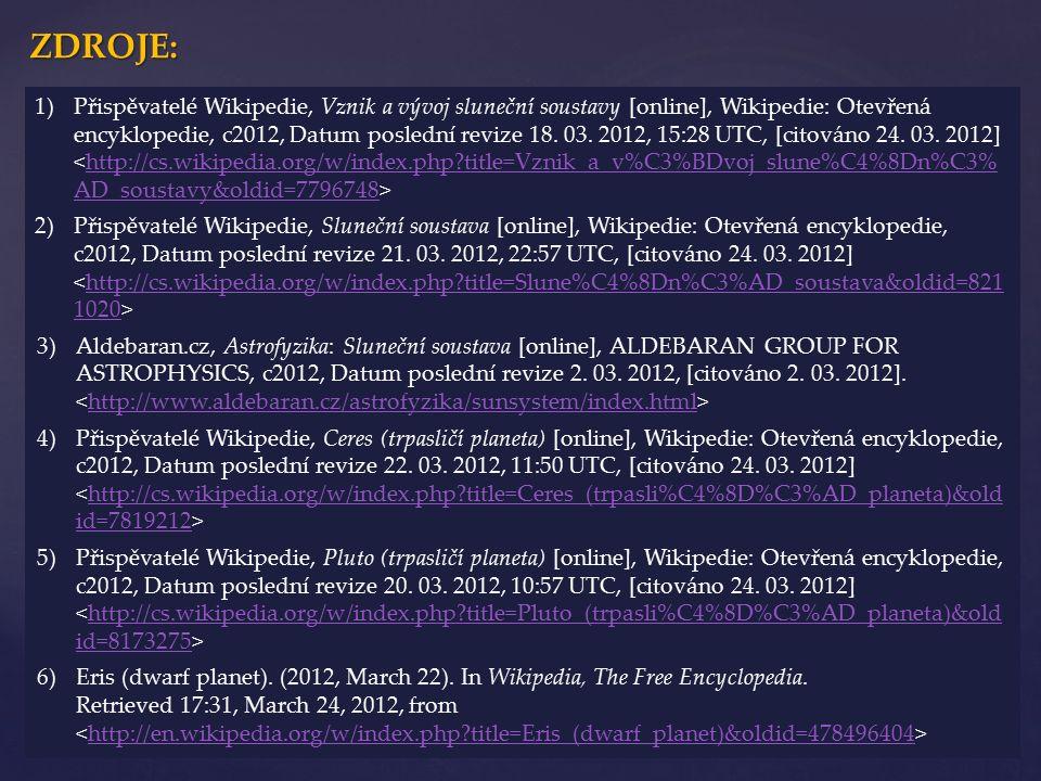 ZDROJE: 1)Přispěvatelé Wikipedie, Vznik a vývoj sluneční soustavy [online], Wikipedie: Otevřená encyklopedie, c2012, Datum poslední revize 18. 03. 201