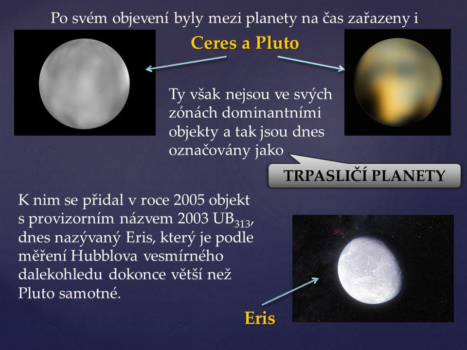 K nim se přidal v roce 2005 objekt s provizorním názvem 2003 UB 313, dnes nazývaný Eris, který je podle měření Hubblova vesmírného dalekohledu dokonce