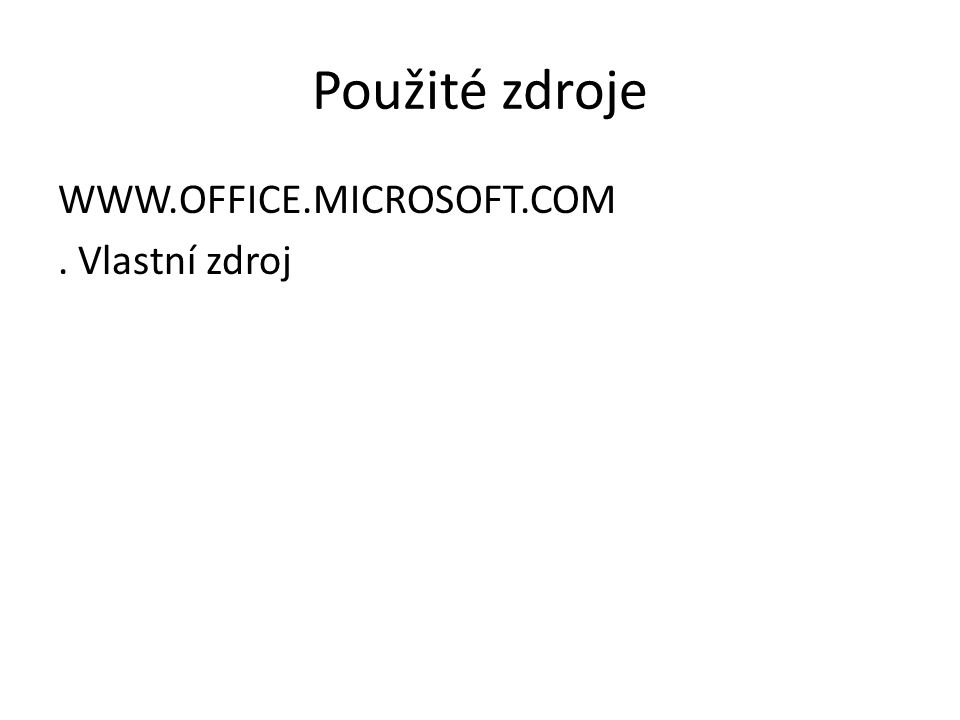 Použité zdroje WWW.OFFICE.MICROSOFT.COM. Vlastní zdroj