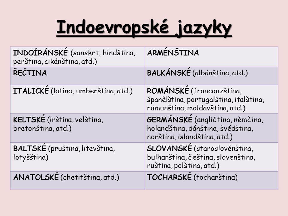 Indoevropské jazyky INDOÍRÁNSKÉ (sanskrt, hindština, perština, cikánština, atd.) ARMÉNŠTINA ŘEČTINABALKÁNSKÉ (albánština, atd.) ITALICKÉ (latina, umbe