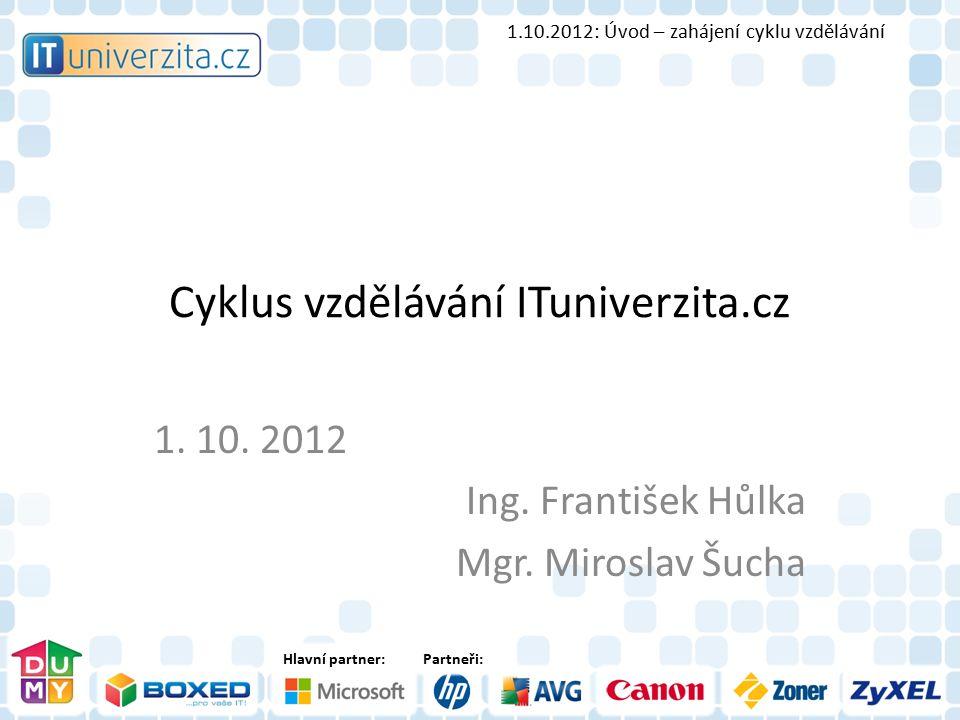 Hlavní partner:Partneři: Cyklus vzdělávání ITuniverzita.cz 1.