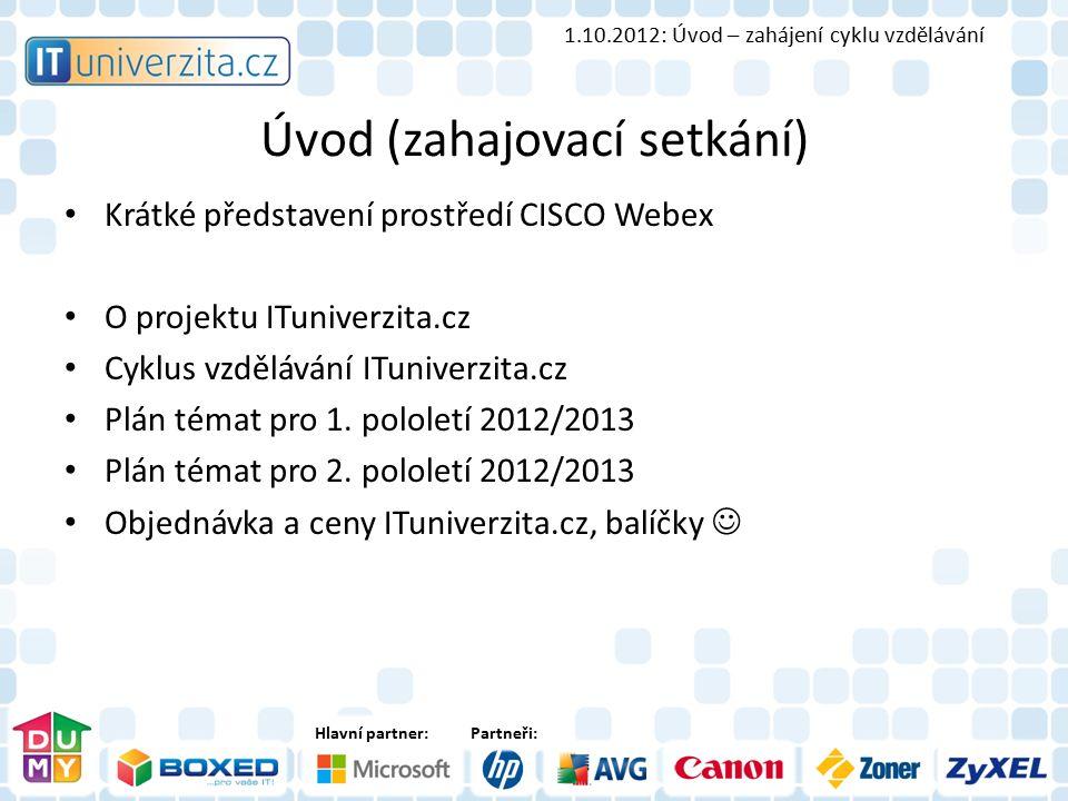 Hlavní partner:Partneři: Úvod (zahajovací setkání) Krátké představení prostředí CISCO Webex O projektu ITuniverzita.cz Cyklus vzdělávání ITuniverzita.cz Plán témat pro 1.