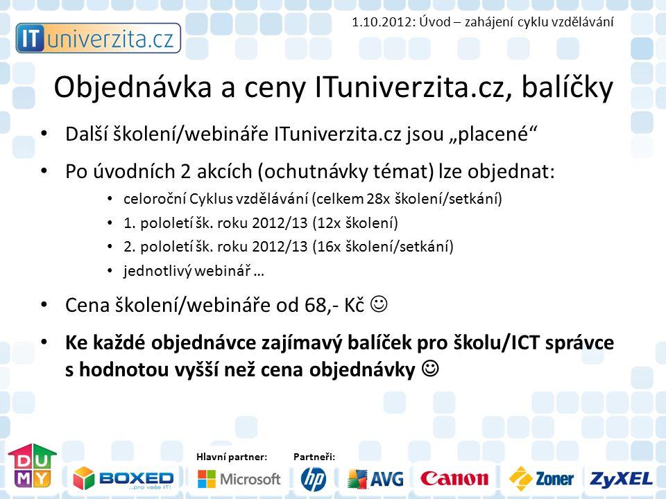 """Hlavní partner:Partneři: Objednávka a ceny ITuniverzita.cz, balíčky Další školení/webináře ITuniverzita.cz jsou """"placené"""" Po úvodních 2 akcích (ochutn"""