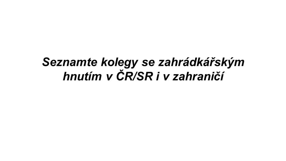 Seznamte kolegy se zahrádkářským hnutím v ČR/SR i v zahraničí