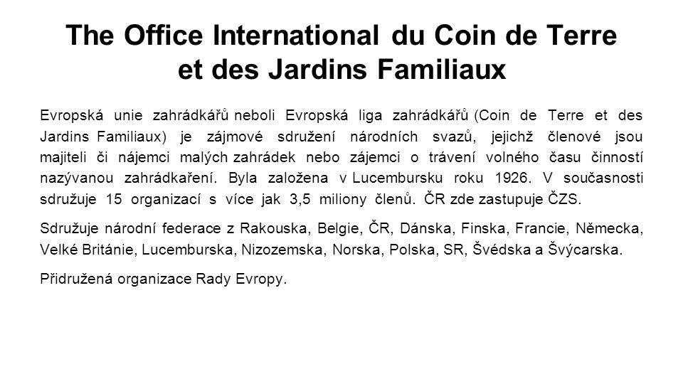 The Office International du Coin de Terre et des Jardins Familiaux Evropská unie zahrádkářů neboli Evropská liga zahrádkářů (Coin de Terre et des Jardins Familiaux) je zájmové sdružení národních svazů, jejichž členové jsou majiteli či nájemci malých zahrádek nebo zájemci o trávení volného času činností nazývanou zahrádkaření.