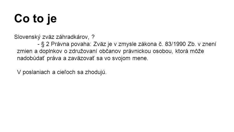 Co to je Slovenský zväz záhradkárov, . - § 2 Právna povaha: Zväz je v zmysle zákona č.