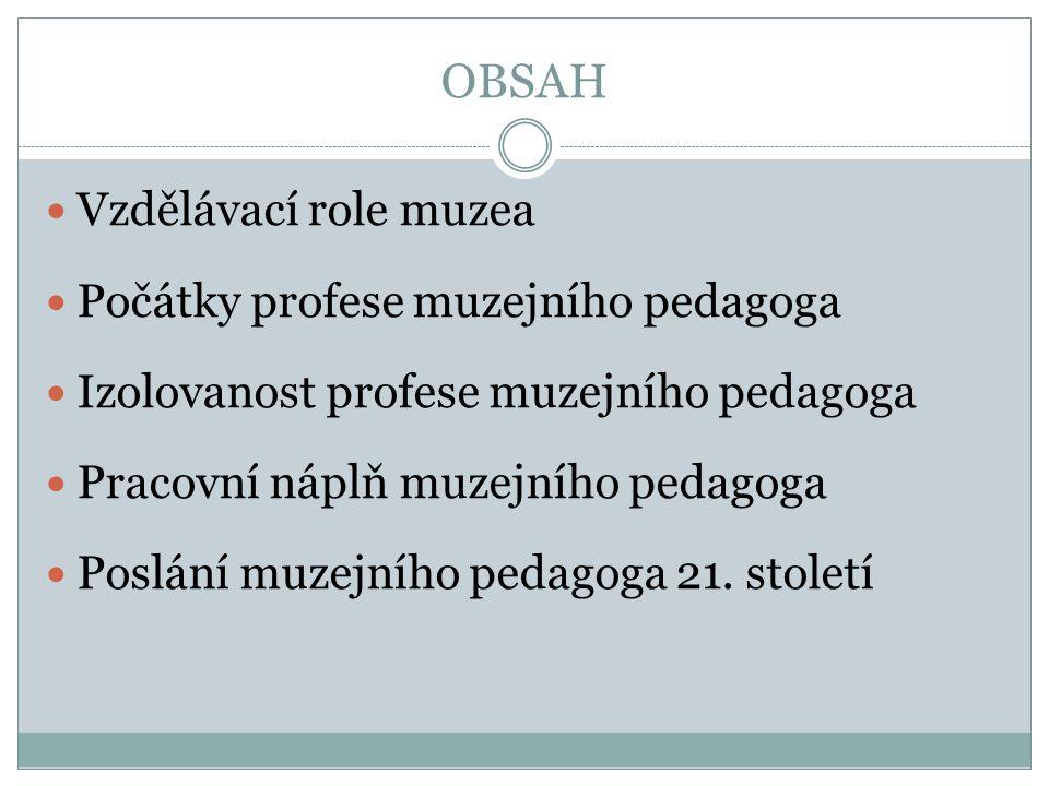 Vzdělávací role muzea vzdělávací aspekt připisován muzeu od dob vzniku prvních veřejných muzeí na přelomu 18.