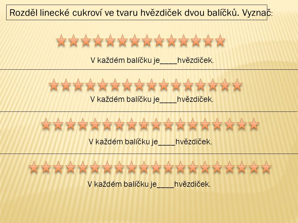 V každém balíčku je____hvězdiček. Rozděl linecké cukroví ve tvaru hvězdiček dvou balíčků. Vyznač :
