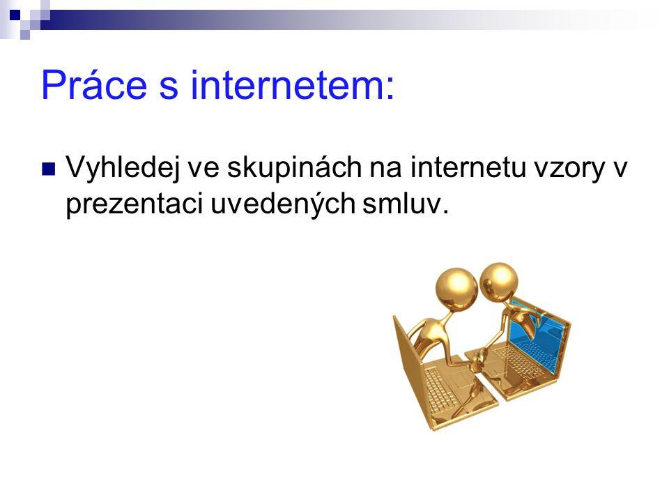 Práce s internetem: Vyhledej ve skupinách na internetu vzory v prezentaci uvedených smluv.