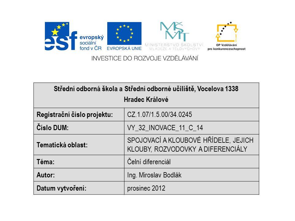 Střední odborná škola a Střední odborné učiliště, Vocelova 1338 Hradec Králové Registrační číslo projektu: CZ.1.07/1.5.00/34.0245 Číslo DUM: VY_32_INOVACE_11_C_14 Tematická oblast: SPOJOVACÍ A KLOUBOVÉ HŘÍDELE, JEJICH KLOUBY, ROZVODOVKY A DIFERENCIÁLY Téma: Čelní diferenciál Autor: Ing.