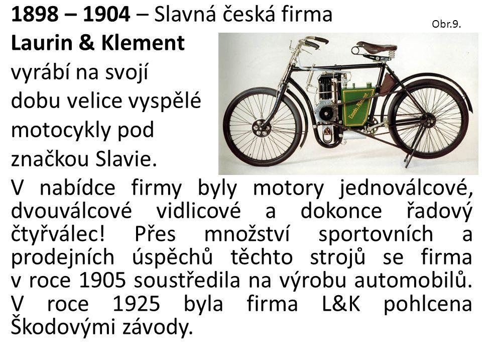 1898 – 1904 – Slavná česká firma Laurin & Klement vyrábí na svojí dobu velice vyspělé motocykly pod značkou Slavie.