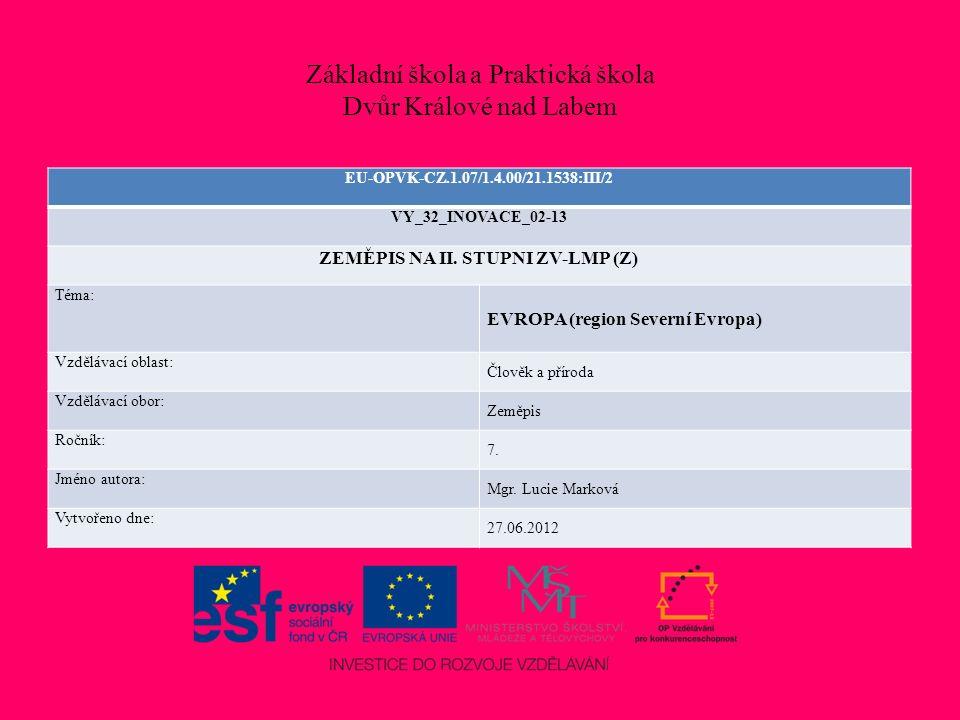 Základní škola a Praktická škola Dvůr Králové nad Labem EU-OPVK-CZ.1.07/1.4.00/21.1538:III/2 VY_32_INOVACE_02-13 ZEMĚPIS NA II.