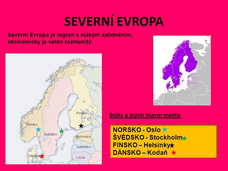 SEVERNÍ EVROPA NORSKO - Oslo ŠVÉDSKO - Stockholm FINSKO – Helsinky DÁNSKO – Kodaň Státy a jejich hlavní města: Severní Evropa je region s nízkým zalidněním, ekonomicky je velmi rozmanitý.