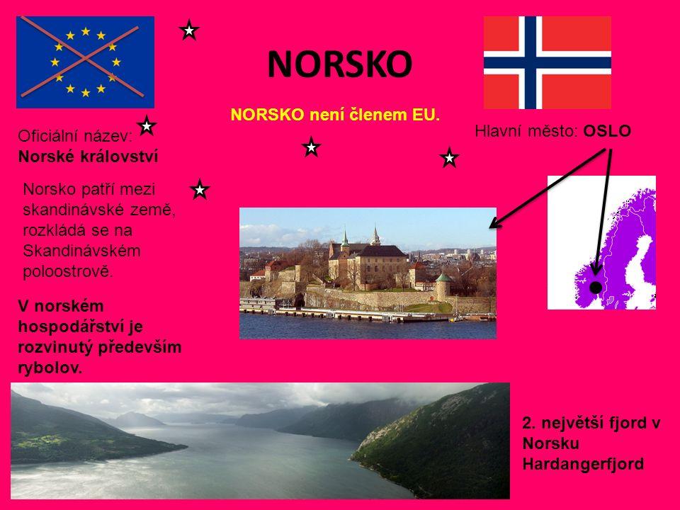 NORSKO Hlavní město: OSLO Oficiální název: Norské království NORSKO není členem EU.