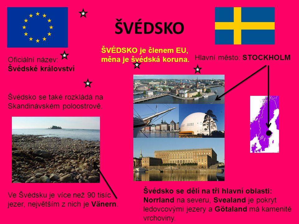 ŠVÉDSKO Hlavní město: STOCKHOLM Oficiální název: Švédské království ŠVÉDSKO je členem EU, měna je švédská koruna.