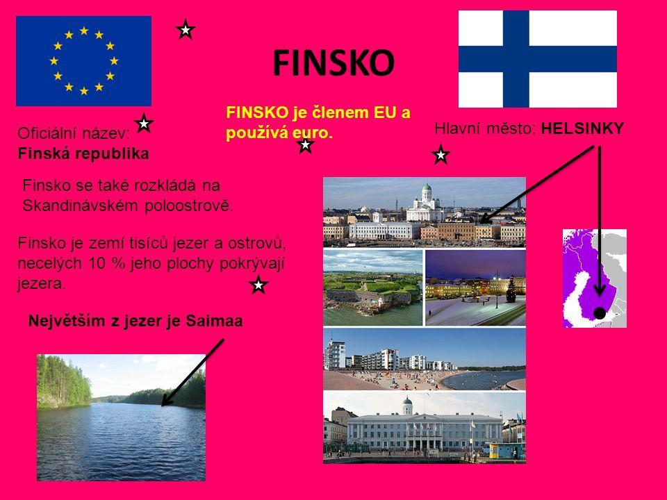 FINSKO Hlavní město: HELSINKY Oficiální název: Finská republika FINSKO je členem EU a používá euro.