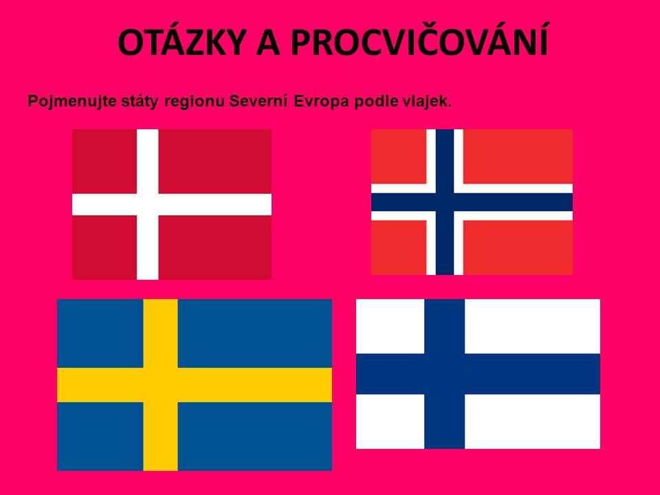 OTÁZKY A PROCVIČOVÁNÍ Pojmenujte státy regionu Severní Evropa podle vlajek.