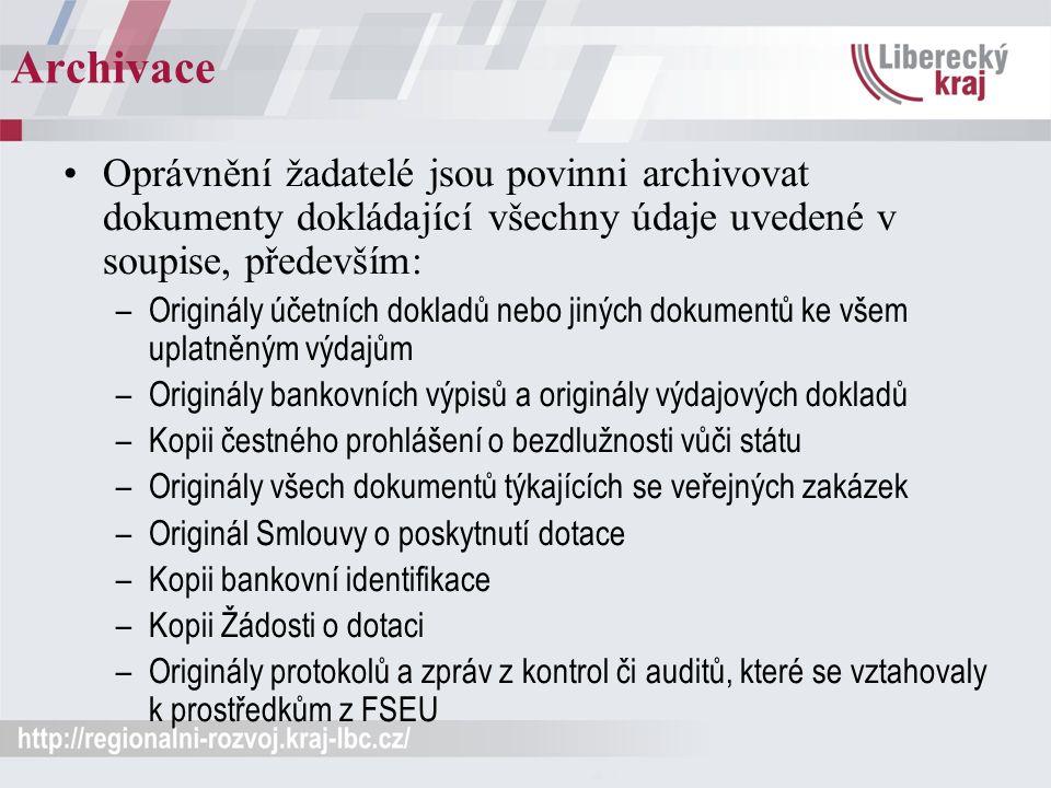 Archivace Oprávnění žadatelé jsou povinni archivovat dokumenty dokládající všechny údaje uvedené v soupise, především: –Originály účetních dokladů nebo jiných dokumentů ke všem uplatněným výdajům –Originály bankovních výpisů a originály výdajových dokladů –Kopii čestného prohlášení o bezdlužnosti vůči státu –Originály všech dokumentů týkajících se veřejných zakázek –Originál Smlouvy o poskytnutí dotace –Kopii bankovní identifikace –Kopii Žádosti o dotaci –Originály protokolů a zpráv z kontrol či auditů, které se vztahovaly k prostředkům z FSEU