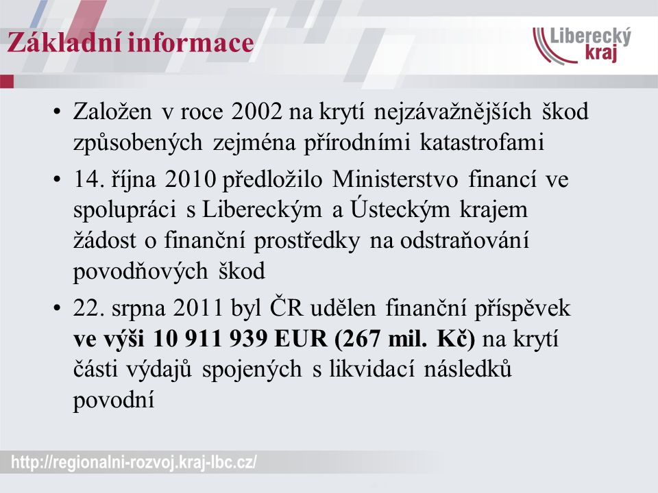 Základní informace Založen v roce 2002 na krytí nejzávažnějších škod způsobených zejména přírodními katastrofami 14. října 2010 předložilo Ministerstv