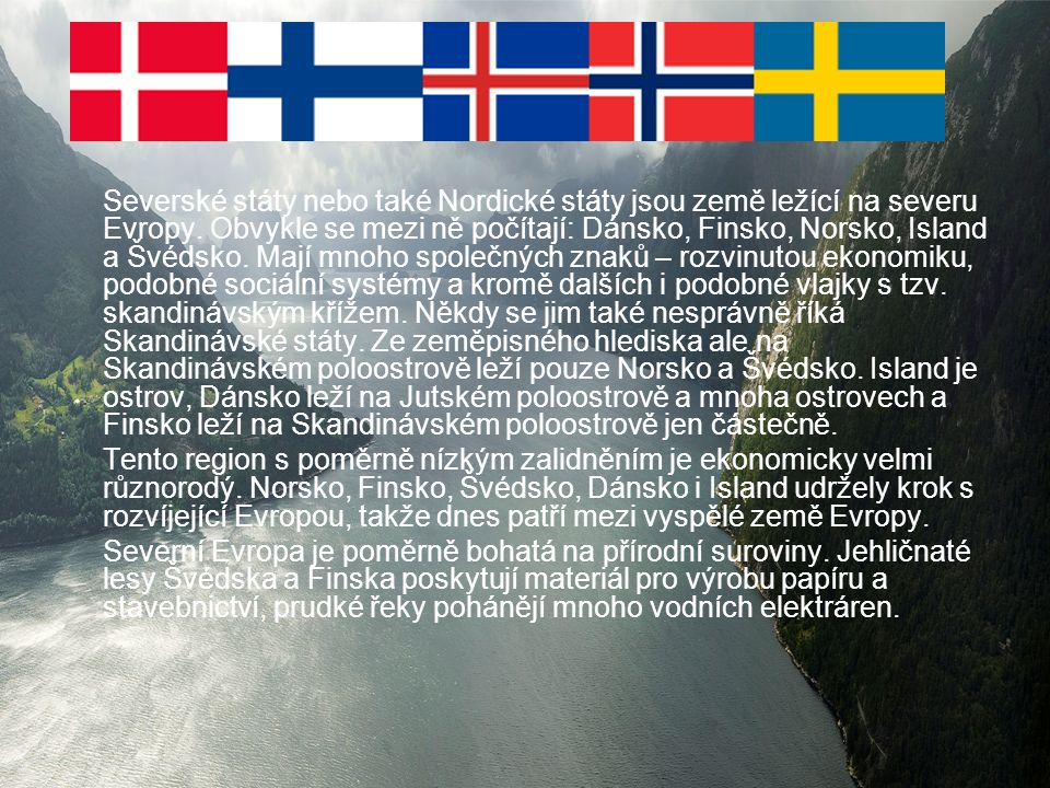 Severské státy nebo také Nordické státy jsou země ležící na severu Evropy.