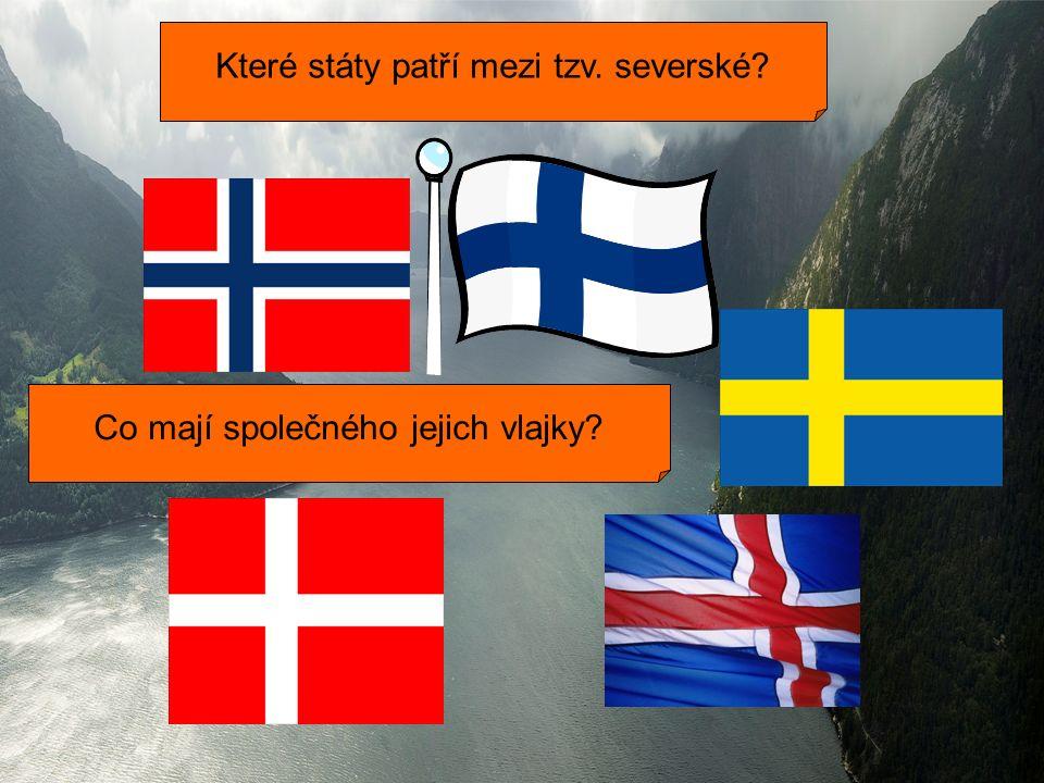 NORSKO FINSKO ŠVÉDSKO ISLAND DÁNSKO Které státy patří mezi tzv.