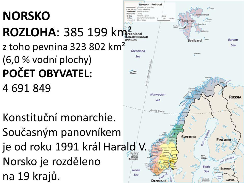 NORSKO ROZLOHA: 385 199 km² z toho pevnina 323 802 km² (6,0 % vodní plochy) POČET OBYVATEL: 4 691 849 Konstituční monarchie. Současným panovníkem je o