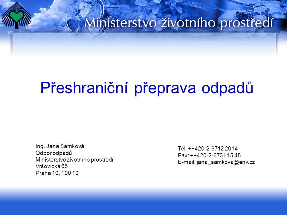 Přeshraniční přeprava odpadů Ing. Jana Samková Odbor odpadů Ministerstvo životního prostředí Vršovická 65 Praha 10, 100 10 Tel. ++420-2-6712 2014 Fax: