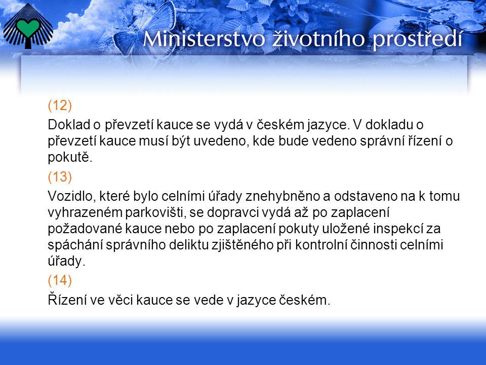 (12) Doklad o převzetí kauce se vydá v českém jazyce. V dokladu o převzetí kauce musí být uvedeno, kde bude vedeno správní řízení o pokutě. (13) Vozid