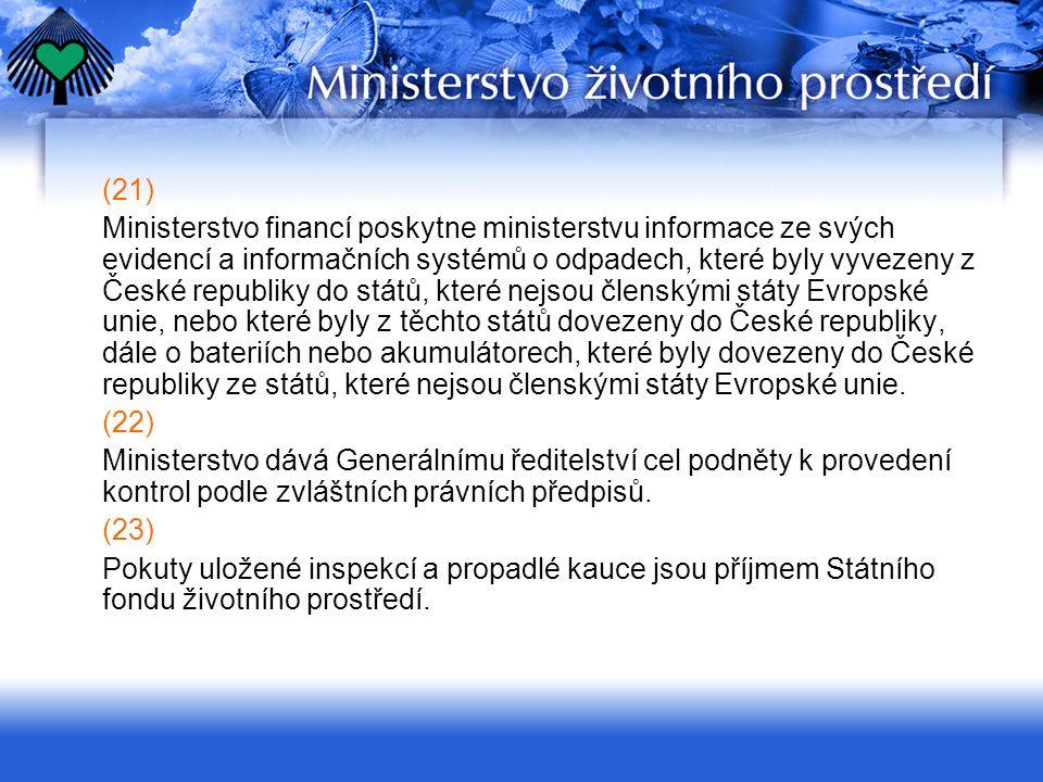 (21) Ministerstvo financí poskytne ministerstvu informace ze svých evidencí a informačních systémů o odpadech, které byly vyvezeny z České republiky d