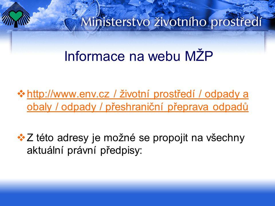 Informace na webu MŽP  http://www.env.cz / životní prostředí / odpady a obaly / odpady / přeshraniční přeprava odpadů http://www.env.cz / životní  Z