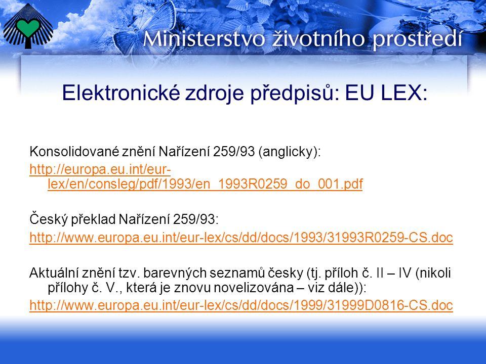 Elektronické zdroje předpisů: EU LEX: Konsolidované znění Nařízení 259/93 (anglicky): http://europa.eu.int/eur- lex/en/consleg/pdf/1993/en_1993R0259_d