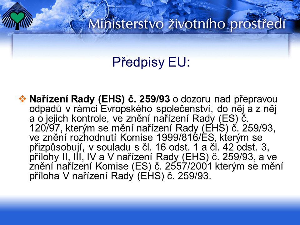 Předpisy EU:  Nařízení Rady (EHS) č. 259/93 o dozoru nad přepravou odpadů v rámci Evropského společenství, do něj a z něj a o jejich kontrole, ve zně