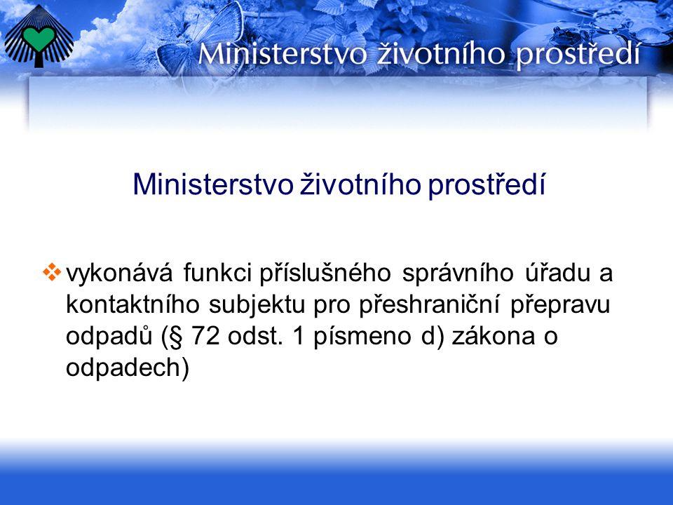 Ministerstvo životního prostředí  vykonává funkci příslušného správního úřadu a kontaktního subjektu pro přeshraniční přepravu odpadů (§ 72 odst. 1 p