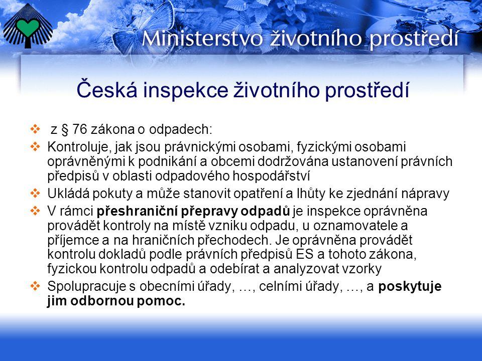 Česká inspekce životního prostředí  z § 76 zákona o odpadech:  Kontroluje, jak jsou právnickými osobami, fyzickými osobami oprávněnými k podnikání a